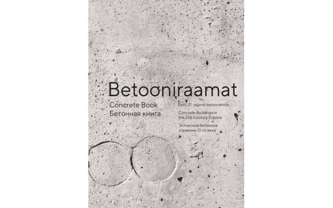 """Ilmus """"Betooniraamat – Eesti  21. sajandi betoonehitis."""""""